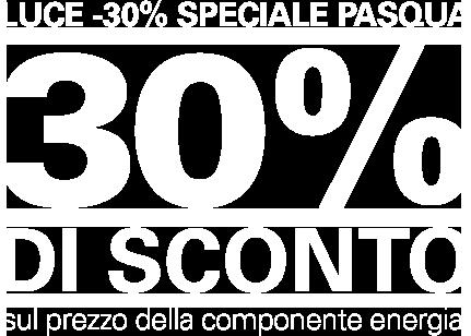 Luce -30% speciale pasqua 30% di sconto sul prezzo della componente energia